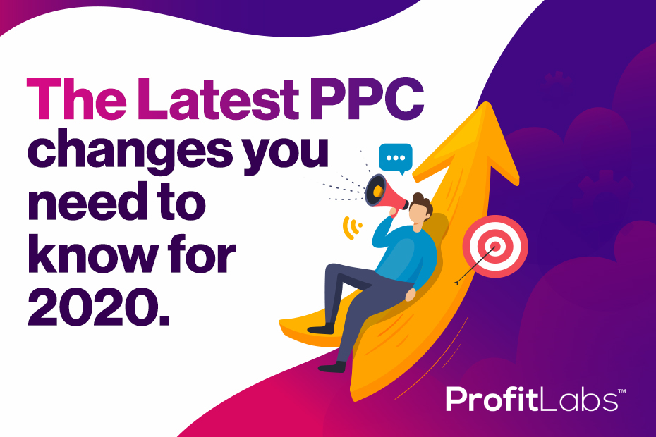 The Latest PPC Changes You Need to Know For 2020