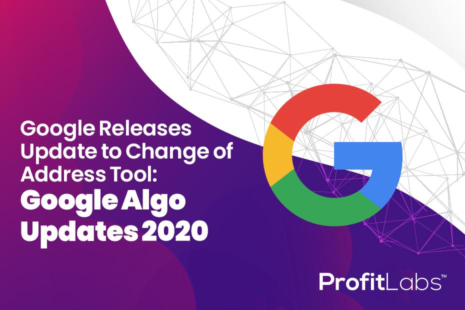 Google Releases Update to Change of Address Tool: Google Algo Updates 2020