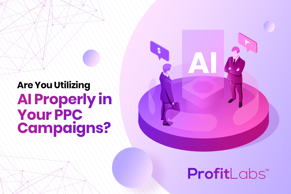 Are you utilizing AI Properly in Your PPC Campaigns